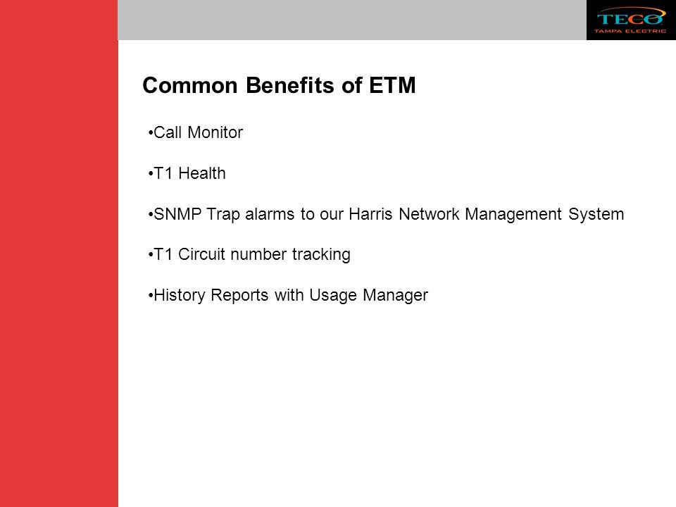 Common Benefits of ETM Call Monitor T1 Health SNMP Trap alarms to our Harris Network Management System T1 Circuit number tracking History Reports with