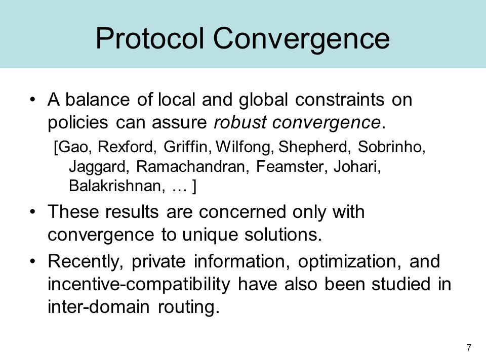 7 Protocol Convergence A balance of local and global constraints on policies can assure robust convergence.