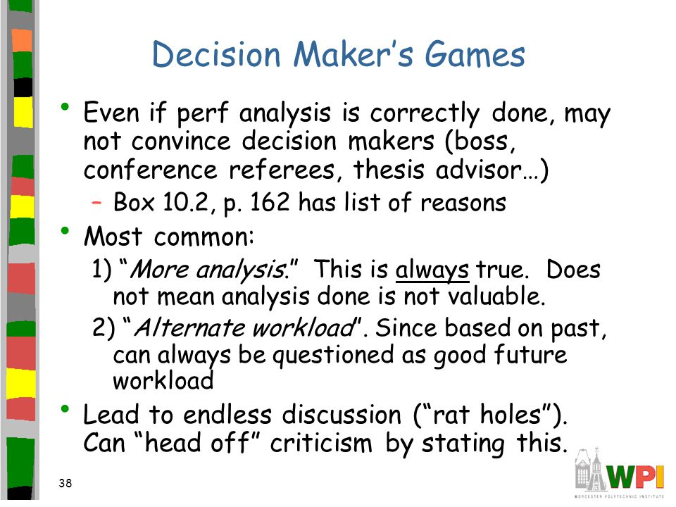 38 Decision Maker's Games Even if perf analysis is correctly done, may not convince decision makers (boss, conference referees, thesis advisor…) –Box