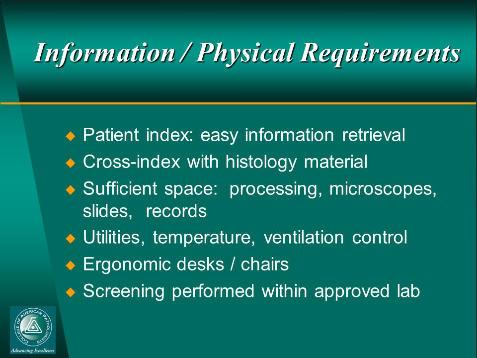 Information / Physical Requirements  Patient index: easy information retrieval  Cross-index with histology material  Sufficient space: processing, microscopes, slides, records  Utilities, temperature, ventilation control  Ergonomic desks / chairs  Screening performed within approved lab
