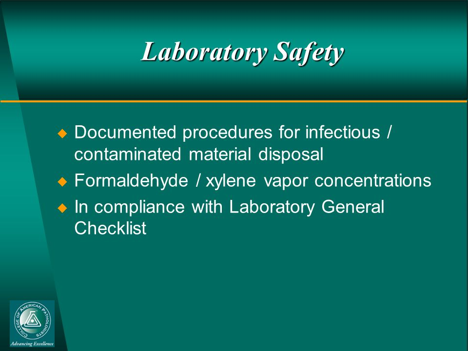 Laboratory Safety  Documented procedures for infectious / contaminated material disposal  Formaldehyde / xylene vapor concentrations  In compliance with Laboratory General Checklist