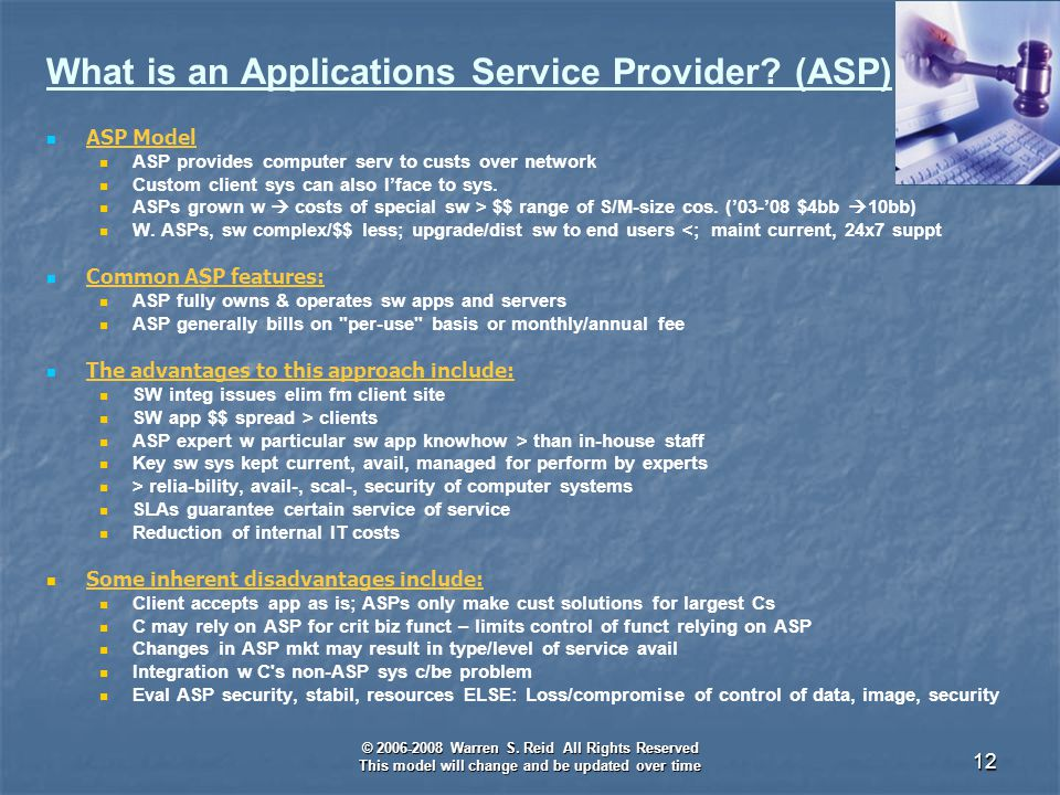 © 2006-2008 Warren S. Reid All Rights Reserved This model will change and be updated over time 12 What is an Applications Service Provider? (ASP) ASP