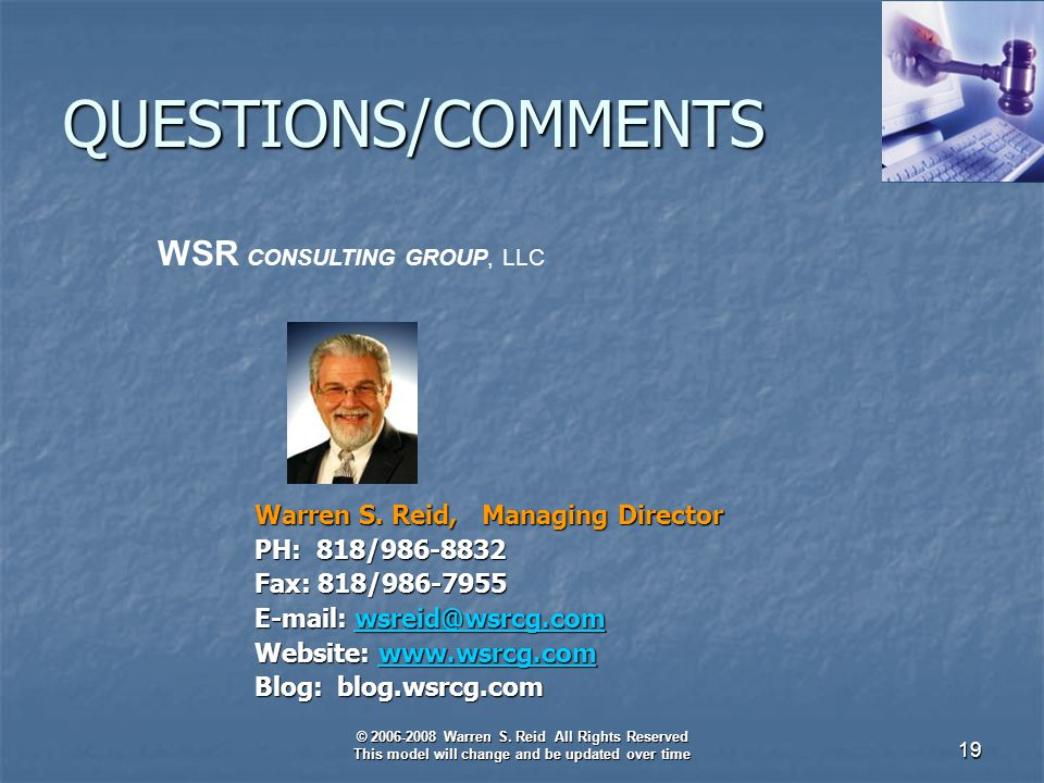 © 2006-2008 Warren S. Reid All Rights Reserved This model will change and be updated over time 19 QUESTIONS/COMMENTS Warren S. Reid, Managing Director