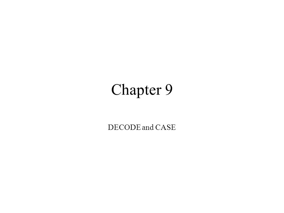 Chapter 9 DECODE and CASE