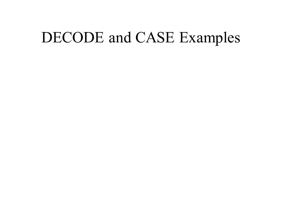 DECODE and CASE Examples