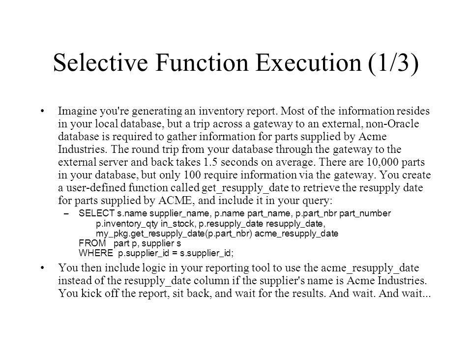 Selective Function Execution (1/3) Imagine you're generating an inventory report. Most of the information resides in your local database, but a trip a