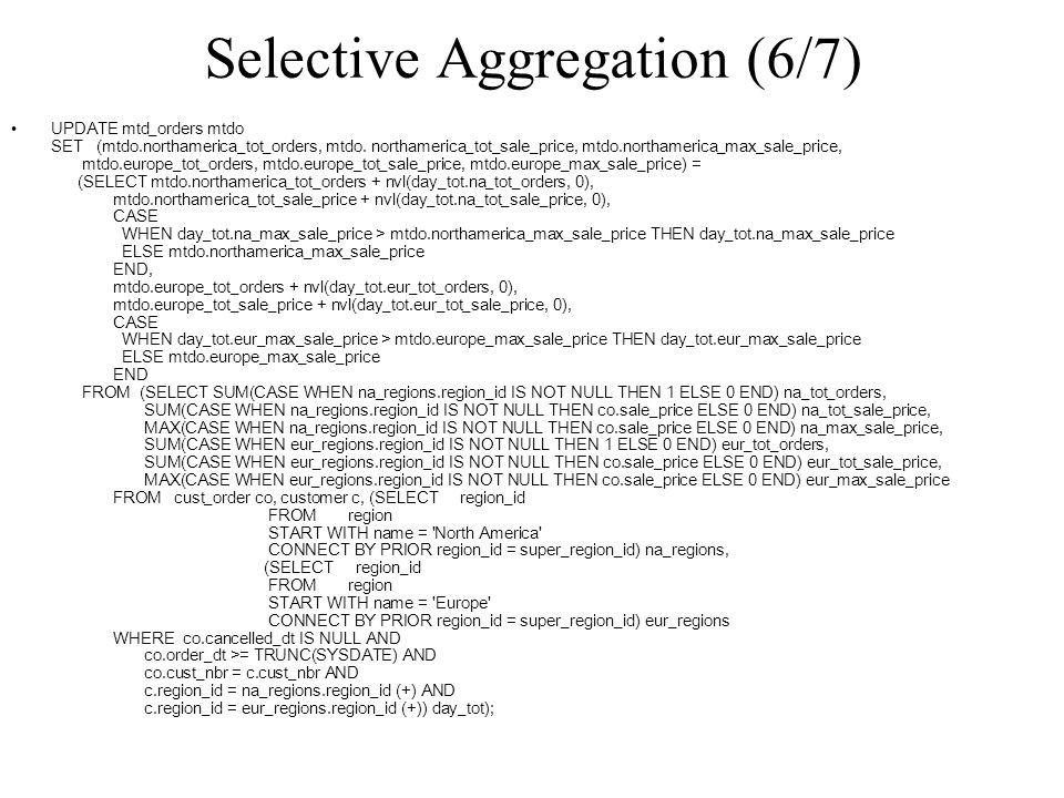 Selective Aggregation (6/7) UPDATE mtd_orders mtdo SET (mtdo.northamerica_tot_orders, mtdo.