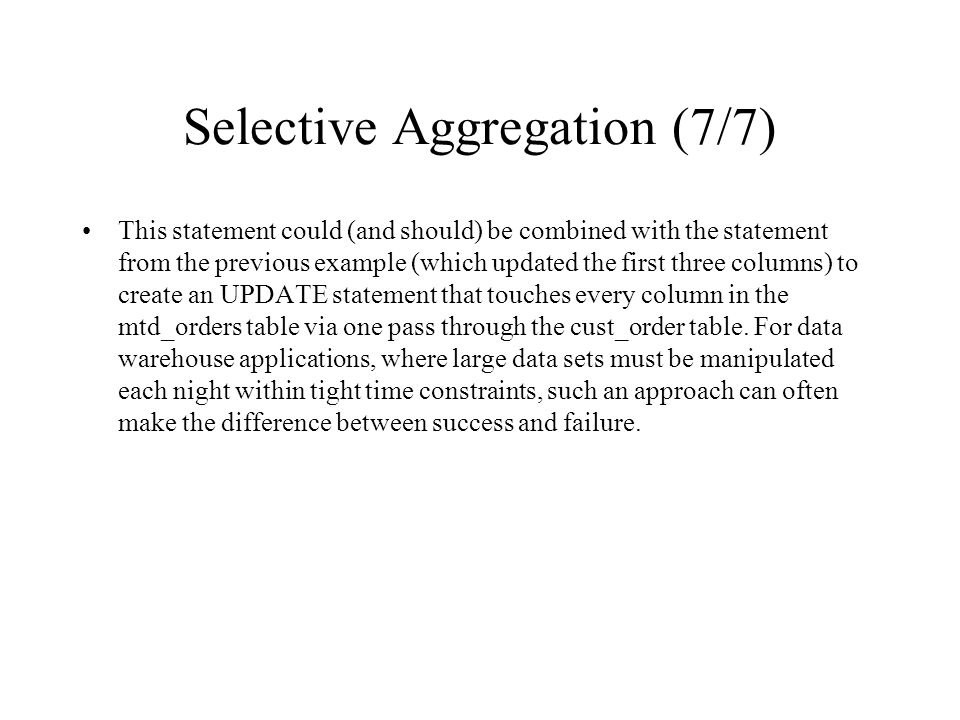 Selective Aggregation (7/7) This statement could (and should) be combined with the statement from the previous example (which updated the first three