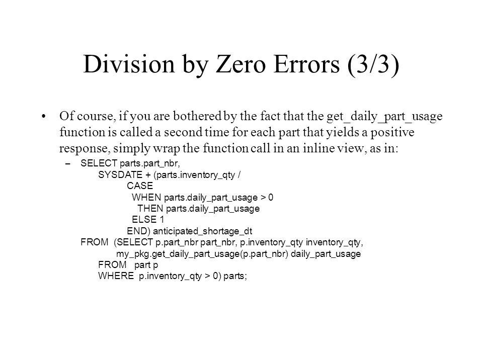 Division by Zero Errors (3/3) Of course, if you are bothered by the fact that the get_daily_part_usage function is called a second time for each part