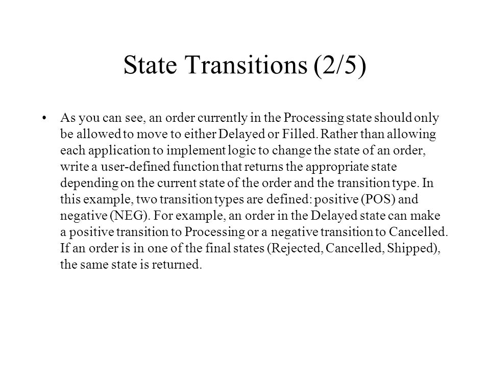 State Transitions (2/5) As you can see, an order currently in the Processing state should only be allowed to move to either Delayed or Filled. Rather