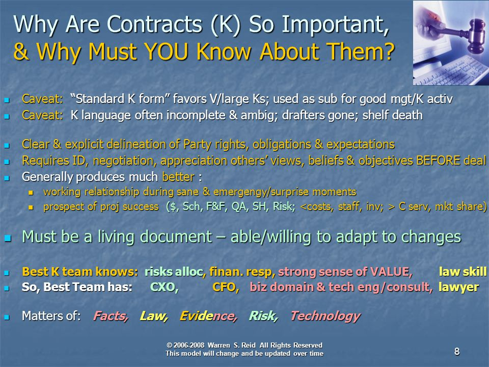 © 2006-2008 Warren S. Reid All Rights Reserved This model will change and be updated over time 8 Why Are Contracts (K) So Important, & Why Must YOU Kn
