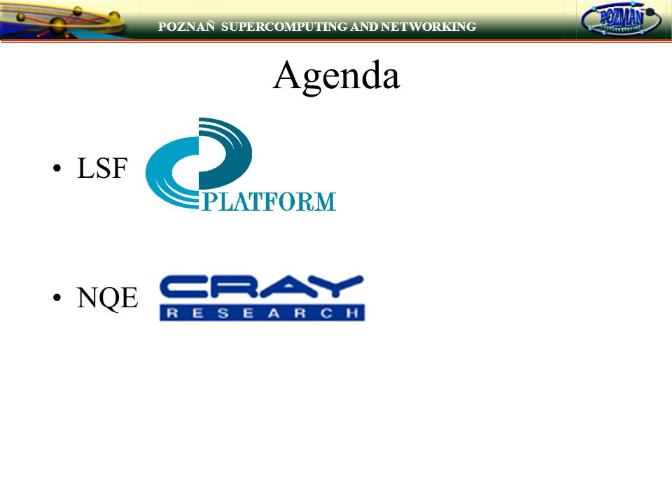 POZNAÑ SUPERCOMPUTING AND NETWORKING Agenda LSF NQE