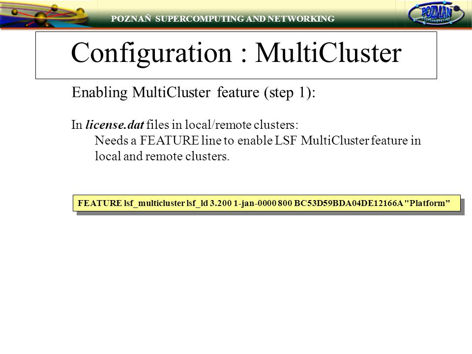 POZNAÑ SUPERCOMPUTING AND NETWORKING Configuration : MultiCluster FEATURE lsf_multicluster lsf_ld 3.200 1-jan-0000 800 BC53D59BDA04DE12166A
