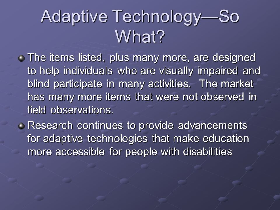 Adaptive Technology—So What.