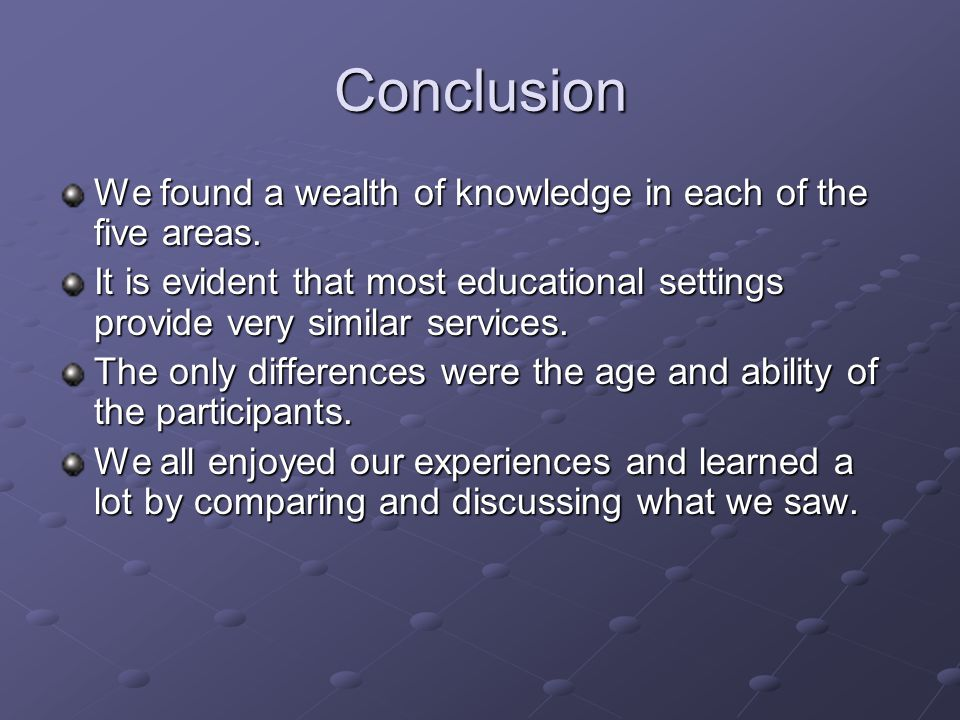 Conclusion We found a wealth of knowledge in each of the five areas.