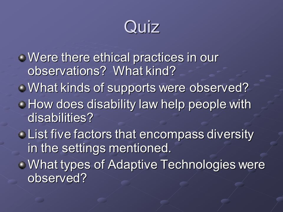Quiz Were there ethical practices in our observations.