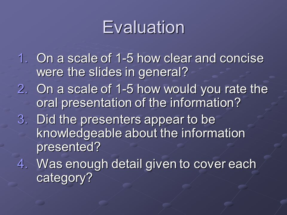 Evaluation 1.On a scale of 1-5 how clear and concise were the slides in general.