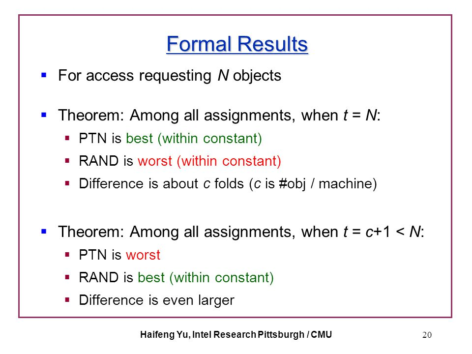 Haifeng Yu, Intel Research Pittsburgh / CMU20 Formal Results  For access requesting N objects  Theorem: Among all assignments, when t = N:  PTN is