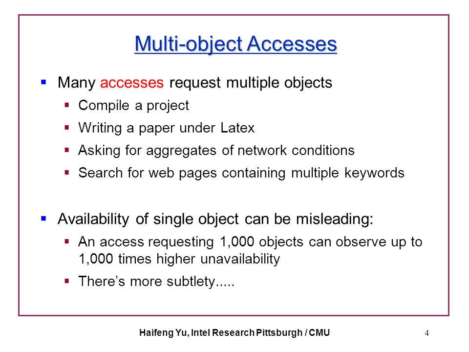 Haifeng Yu, Intel Research Pittsburgh / CMU4 Multi-object Accesses  Many accesses request multiple objects  Compile a project  Writing a paper unde