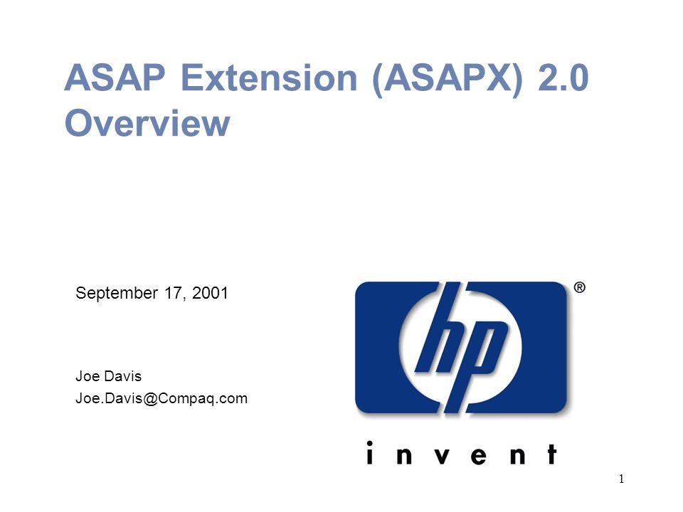 1 ASAP Extension (ASAPX) 2.0 Overview September 17, 2001 Joe Davis Joe.Davis@Compaq.com