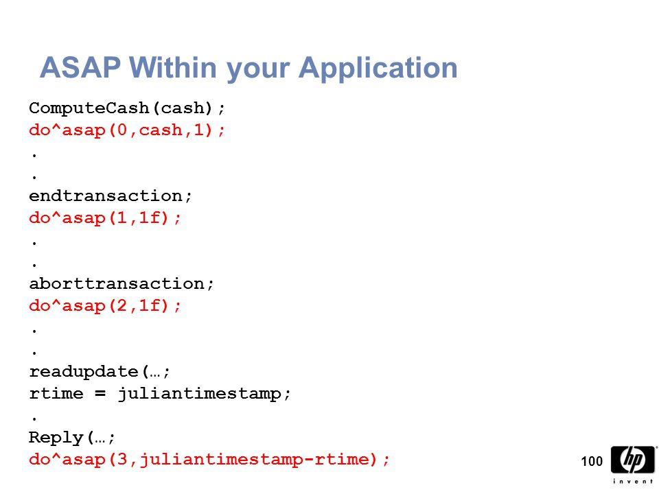 100 ASAP Within your Application ComputeCash(cash); do^asap(0,cash,1);.