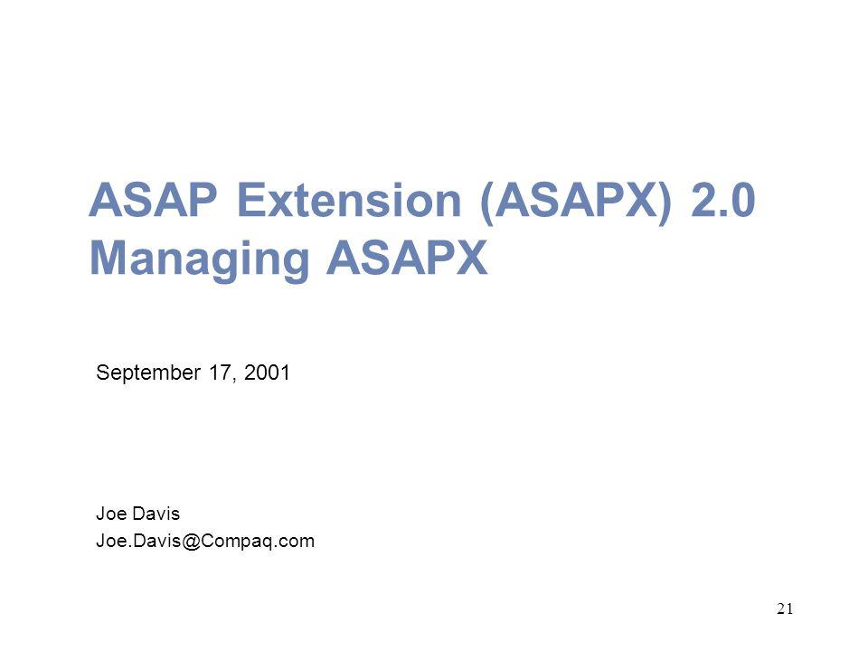 21 ASAP Extension (ASAPX) 2.0 Managing ASAPX September 17, 2001 Joe Davis Joe.Davis@Compaq.com