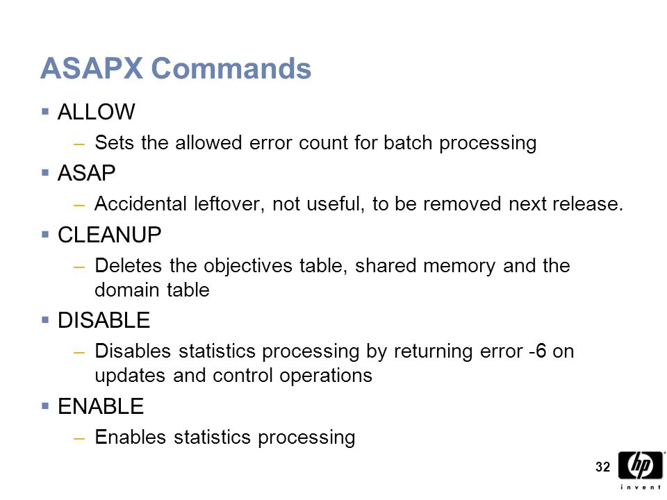 32 ASAPX Commands  ALLOW –Sets the allowed error count for batch processing  ASAP –Accidental leftover, not useful, to be removed next release.