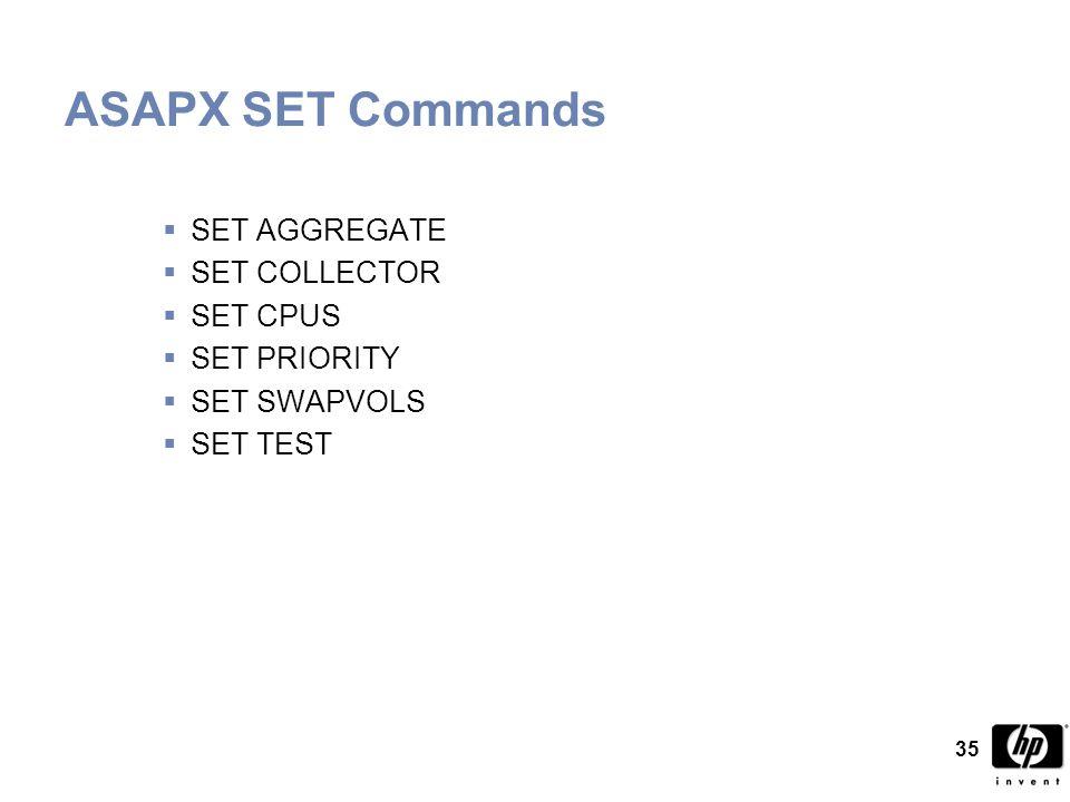 35 ASAPX SET Commands  SET AGGREGATE  SET COLLECTOR  SET CPUS  SET PRIORITY  SET SWAPVOLS  SET TEST