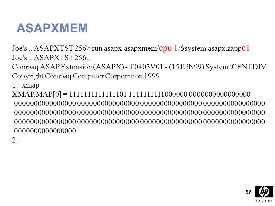 56 ASAPXMEM Joe s.. ASAPXTST 256> run asapx.asapxmem/ cpu 1 /$system.asapx.zapp c1 Joe s..