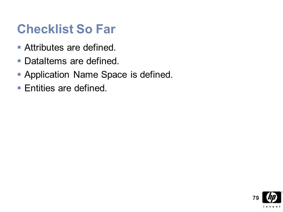 79 Checklist So Far  Attributes are defined.  DataItems are defined.