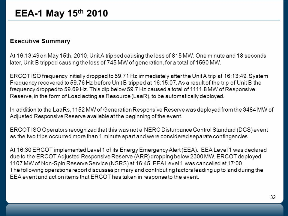 32 EEA-1 May 15 th 2010 Executive Summary At 16:13:49 on May 15th, 2010, Unit A tripped causing the loss of 815 MW. One minute and 18 seconds later, U