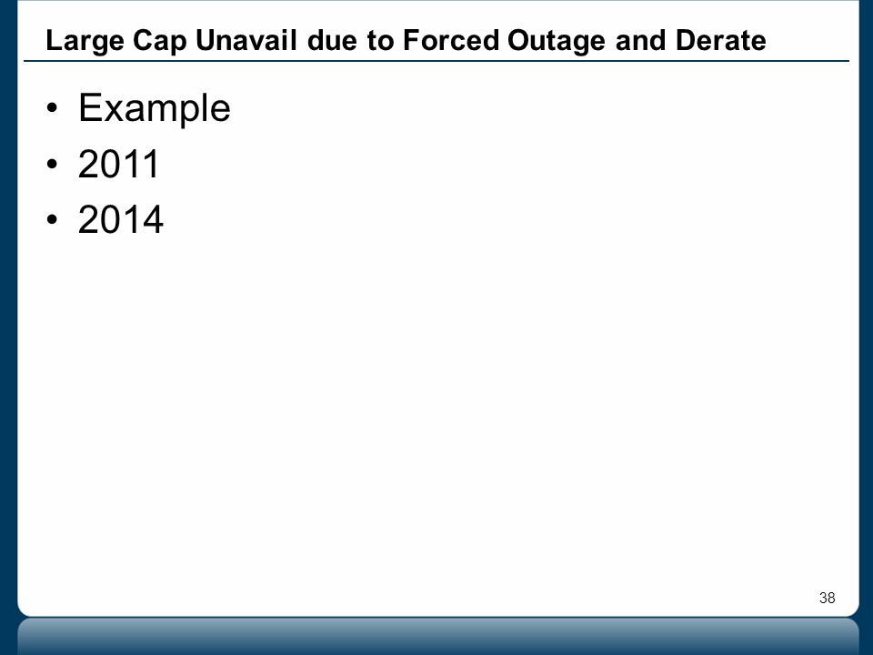 38 Example 2011 2014 Large Cap Unavail due to Forced Outage and Derate
