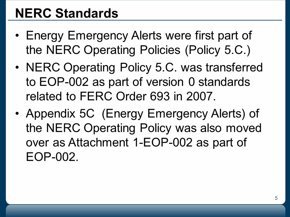 5 Energy Emergency Alerts were first part of the NERC Operating Policies (Policy 5.C.) NERC Operating Policy 5.C. was transferred to EOP-002 as part o