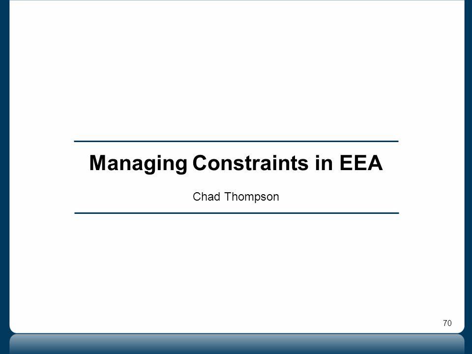 70 Managing Constraints in EEA Chad Thompson
