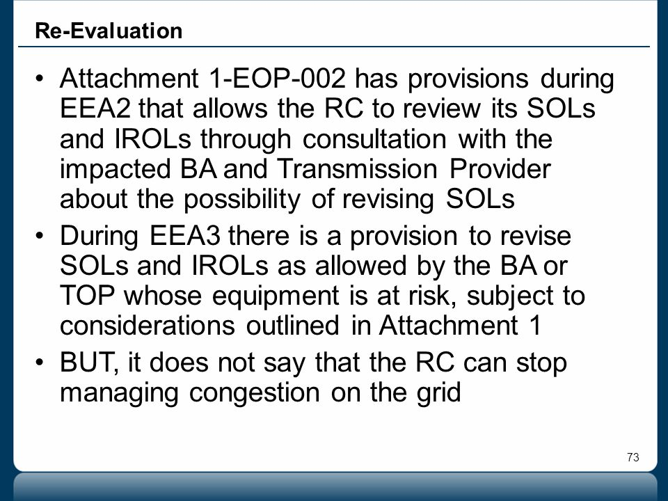 73 Re-Evaluation Attachment 1-EOP-002 has provisions during EEA2 that allows the RC to review its SOLs and IROLs through consultation with the impacte