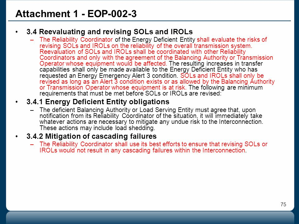 75 Attachment 1 - EOP-002-3 3.4 Reevaluating and revising SOLs and IROLs –The Reliability Coordinator of the Energy Deficient Entity shall evaluate th
