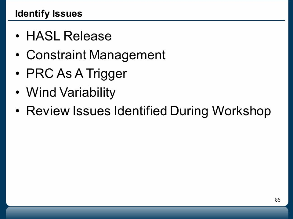 85 Identify Issues HASL Release Constraint Management PRC As A Trigger Wind Variability Review Issues Identified During Workshop