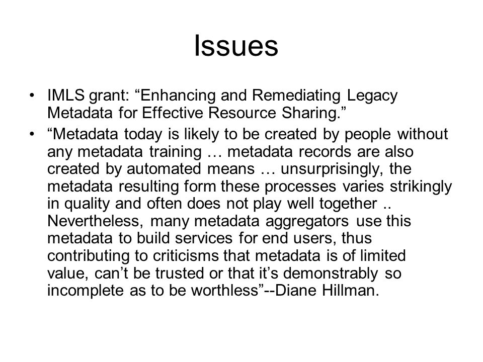 "Issues IMLS grant: ""Enhancing and Remediating Legacy Metadata for Effective Resource Sharing."" ""Metadata today is likely to be created by people witho"