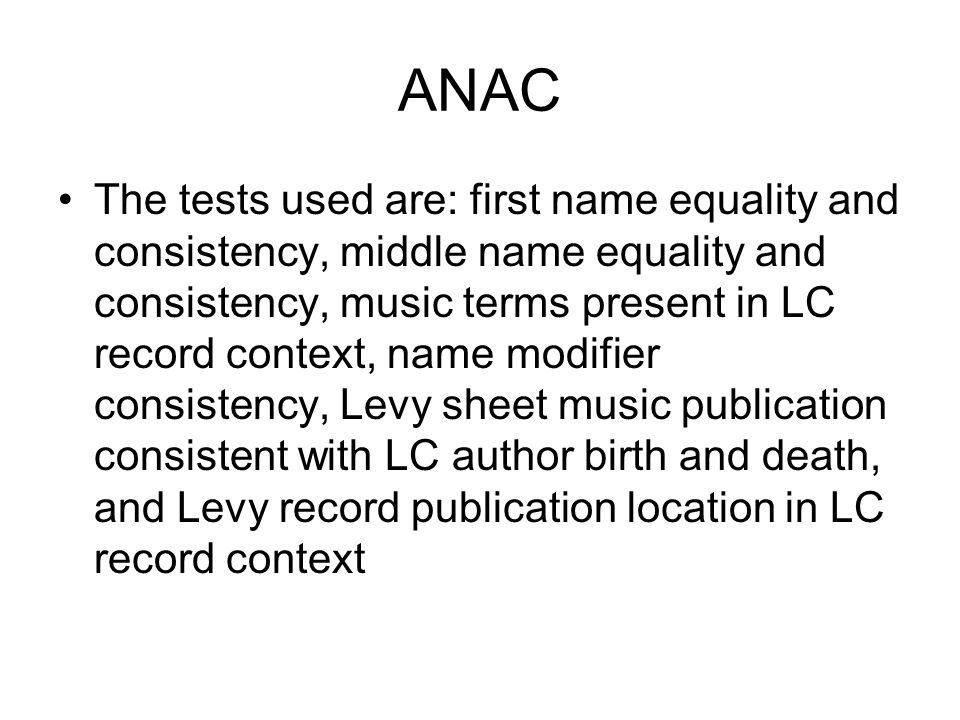 ANAC The tests used are: first name equality and consistency, middle name equality and consistency, music terms present in LC record context, name mod