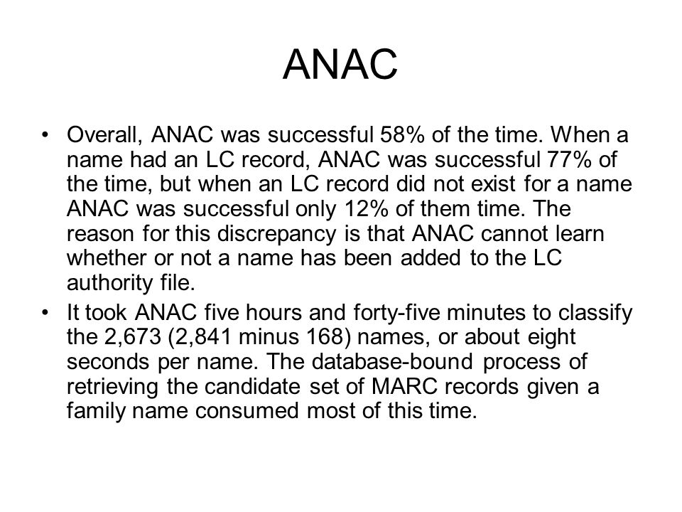 ANAC Overall, ANAC was successful 58% of the time. When a name had an LC record, ANAC was successful 77% of the time, but when an LC record did not ex