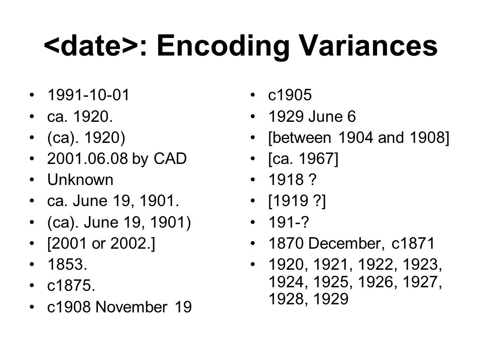: Encoding Variances 1991-10-01 ca. 1920. (ca). 1920) 2001.06.08 by CAD Unknown ca. June 19, 1901. (ca). June 19, 1901) [2001 or 2002.] 1853. c1875. c