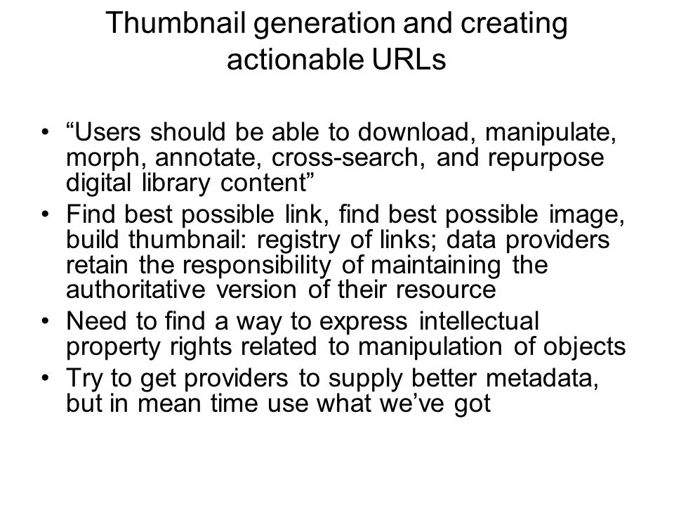 "Thumbnail generation and creating actionable URLs ""Users should be able to download, manipulate, morph, annotate, cross-search, and repurpose digital"