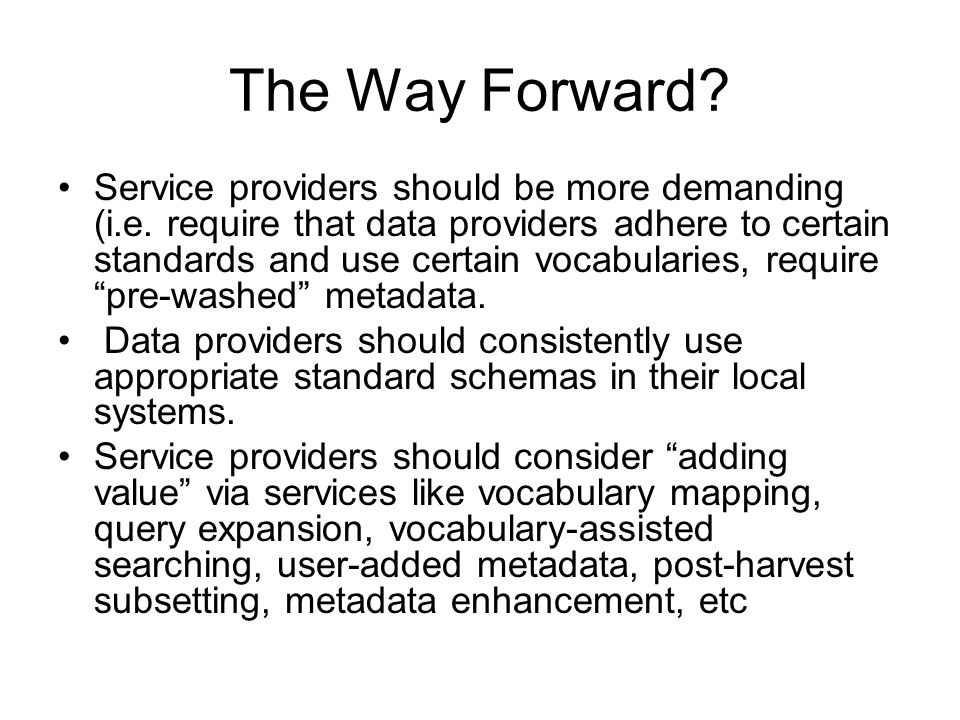 The Way Forward? Service providers should be more demanding (i.e. require that data providers adhere to certain standards and use certain vocabularies