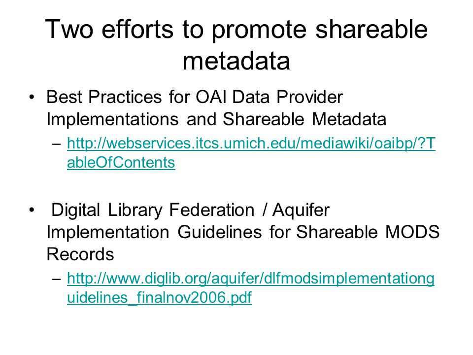 Two efforts to promote shareable metadata Best Practices for OAI Data Provider Implementations and Shareable Metadata –http://webservices.itcs.umich.e