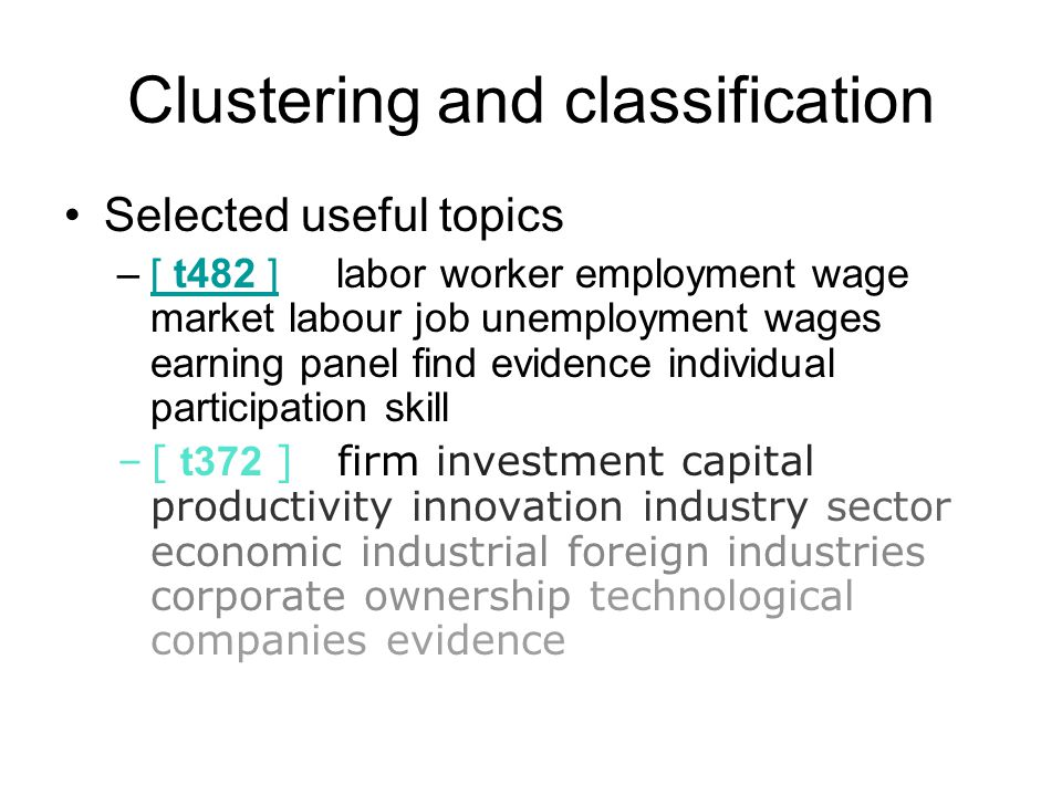 Clustering and classification Selected useful topics –[ t482 ] labor worker employment wage market labour job unemployment wages earning panel find ev