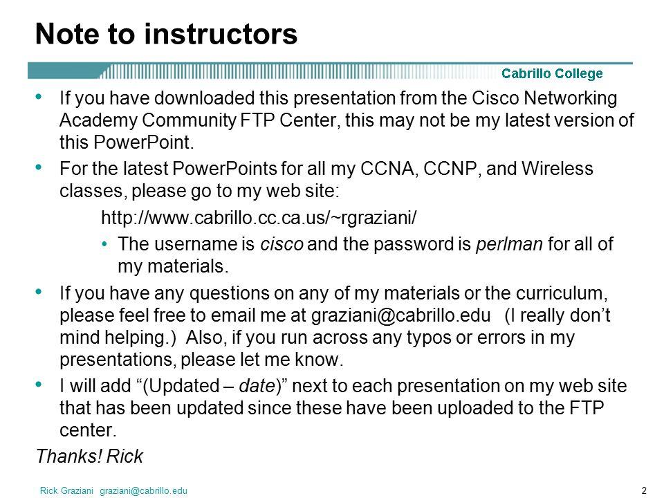 Rick Graziani graziani@cabrillo.edu43 Configuring ISDN PRI – Controller Because routers connect to PRI using T1/E1, there is no interface pri command (unless there is a separate CSU/DSU).