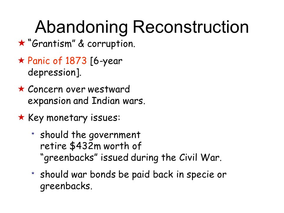 Abandoning Reconstruction  Grantism & corruption.