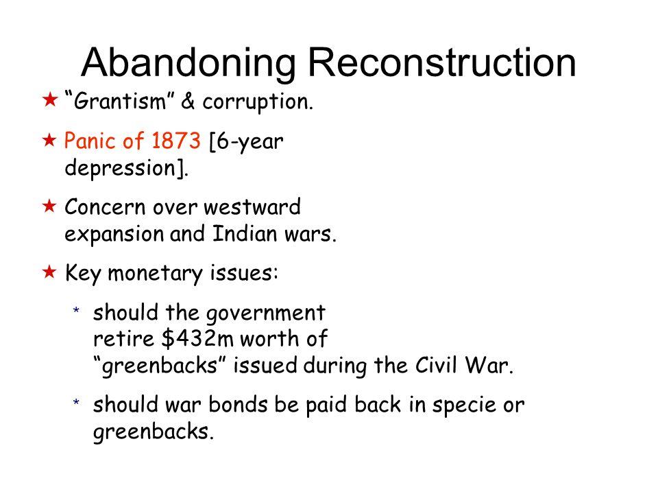 Abandoning Reconstruction  Grantism & corruption.