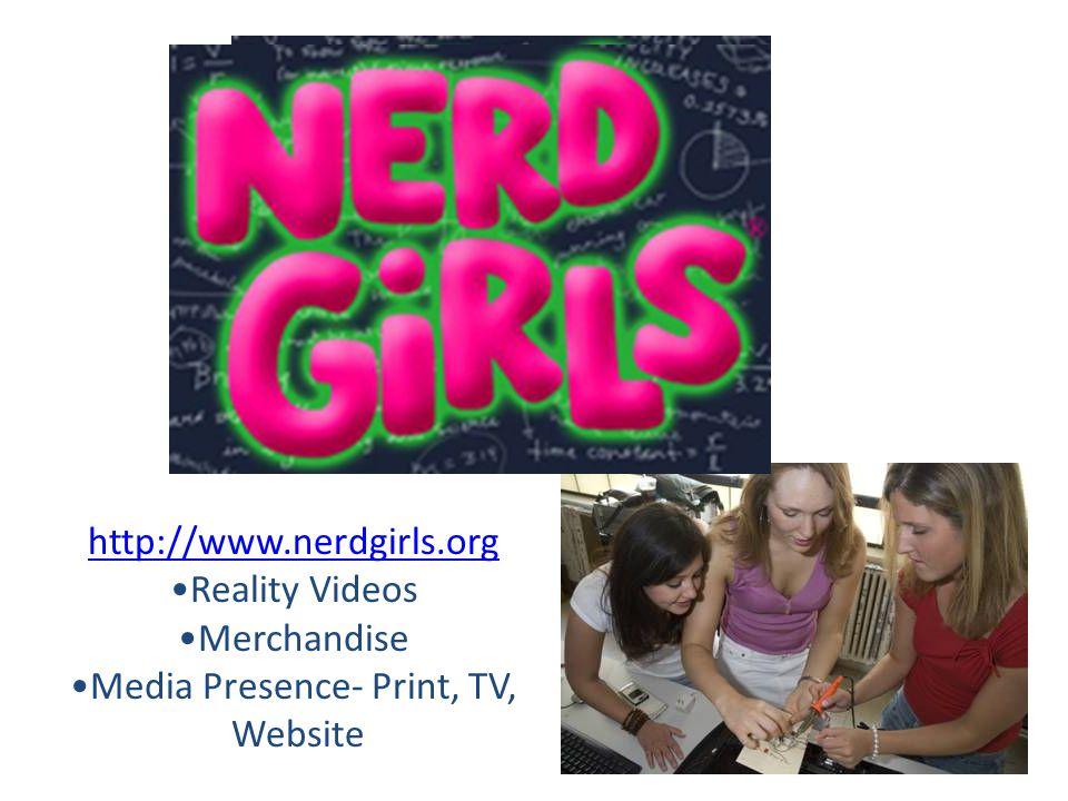 http://www.nerdgirls.org Reality Videos Merchandise Media Presence- Print, TV, Website