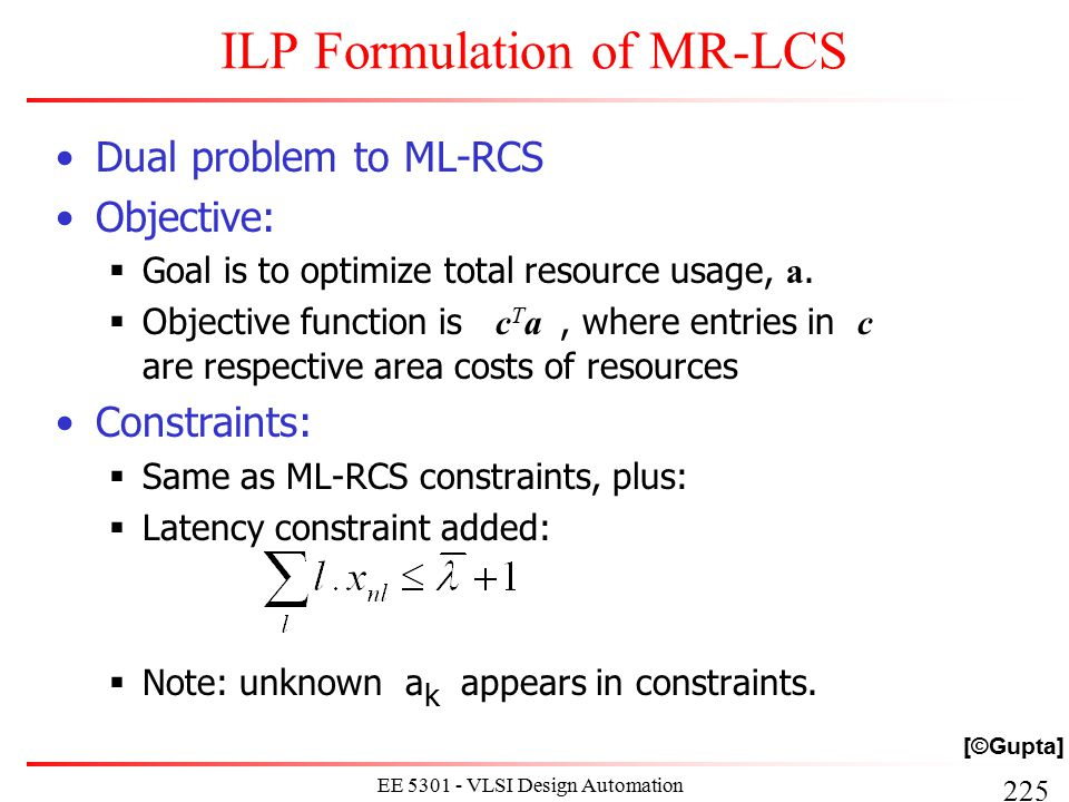 225 EE 5301 - VLSI Design Automation I ILP Formulation of MR-LCS Dual problem to ML-RCS Objective:  Goal is to optimize total resource usage, a.  Ob